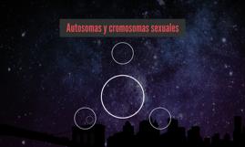 Autosomas y cromosomas sexuales