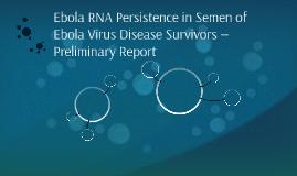 Ebola RNA Persistence in Semen of Ebola Virus Disease Surviv
