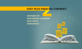 Cost plus fixed fee contract by nor fatihah on prezi for Cost plus contract example