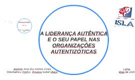 A LIDERANÇA AUTÊNTICA E O SEU PAPEL NAS ORGANIZAÇÕES AUTENTI