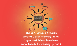 The Sun, Group 2 By Sarah Campbell , Ryan Chatterji, and Sar