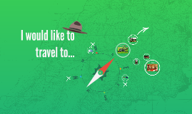I would like to travel to...