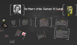The Miner's strike: Thatcher VS Scargill