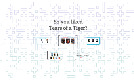 So you liked Tears of a Tiger?