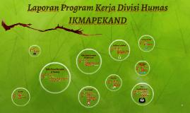 Copy of Laporan Program Kerja Divisi Humas IKMAPEKAND