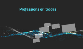 Professions or  trades
