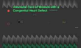 Antenatal Care of Women with a Congenital Heart Defect