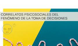 CORRELATOS PSICOSOCIALES DEL FENÓMENO DE LA TOMA DE DECISION