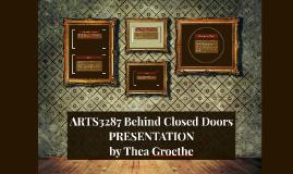 ARTS3287 Behind Closed Doors PRESENTATION