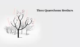Three Quarrelsome Brothers