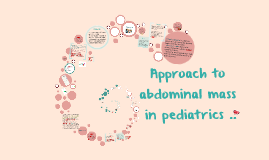 Copy of Approach to abdominal mass in pediatrics ..