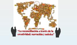"""""""La reconciliación a través de la creatividad: narración y m"""
