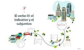 El verbo III: el indicativo y el subjuntivo