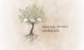 ORACION, AYUNO Y ADORACION.
