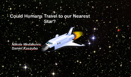 Could Humans Travel to our Nearest Star?