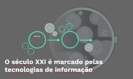 O seculo 21 e marcado pelas tecnologias de informação