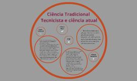Copy of Ciência Tradicional, Tecnicista e ciência de hoje