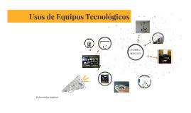 Usos de Equipos Tecnológicos
