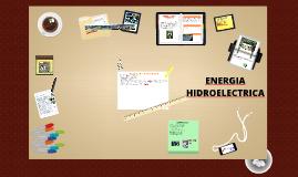 Copy of exposicion sobre energia hidroelectrica