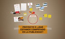 Copy of PROYECTO 3: LA INFLUENCIA DE LA PUBLICIDAD EN LA SOCIEDAD