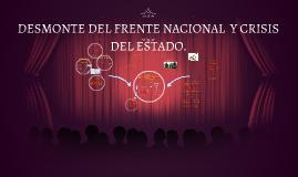 DESMONTE DEL FRENTE NACIONAL  Y CRISIS DEL ESTADO.