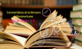 Copy of Caracteristicas de la Literatura Latinoamericana S.XX