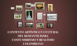 CONTEXTO ARTÍSTICO Y CULTURAL DEL ROMANTICISMO, COSTUMBRISMO