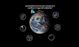 Copy of ¿Qué podemos hacer para recuperar y reutilizar el agua del ambiente?
