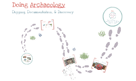 Doing Archaeology - digging, documentation, & discovery