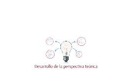 Copy of Desarrollo de la perspectiva teórica