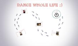 DANCE WHOLE LIFE :)