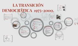 LA TRANSICIÓN DEMOCRÁTICA  1975-2000.