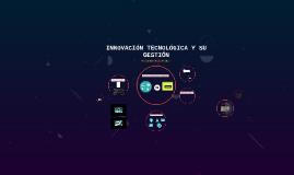 INNOVACIÓN TECNOLÓGICA Y SU GESTIÓN