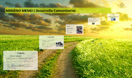 Copy of MANENO MENGI ( Desarrollo Comunitario)
