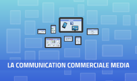 LA COMMUNICATION COMMERCIALE MEDIA