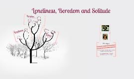 Loneliness, Boredom and Solitude