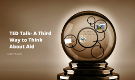 TED Talk- A Third Way to Think About Aid