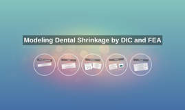 Modeling Dental Shrinkage by DIC and FEA