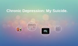 Chronic Depression: My Suicide.