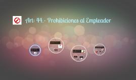 Art: 44.- Prohibiciones al Empleador