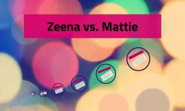 Zeena vs. Mattie