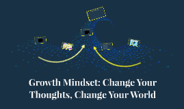 Growth Mindset: Change Your Thoughts, Change Your World