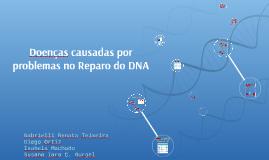 Copy of Doenças causadas por problemas no Reparo do DNA