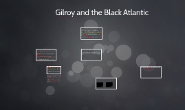 Gilroy and the Black Atlantic