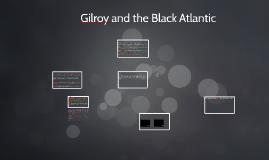 Gilroy and the Black Atlantic