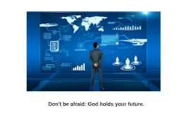 Don't be afraid: God holds your future