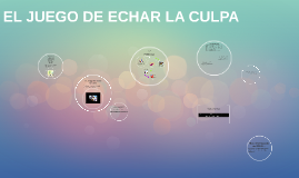 Copy of El juego de echar la culpa.
