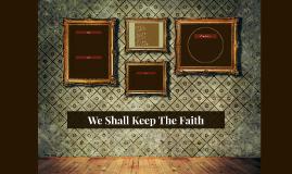 We Shall Keep The Faith