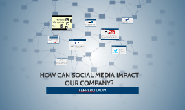 HOW CAN SOCIAL MEDIA IMPACT OUR COMPANY