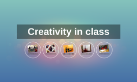 Copy of Creativity in class